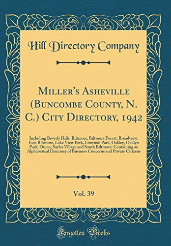 Miller's Asheville (Buncombe County, N. C.) City Directory, 1942, Vol. 39: Including Beverly Hills, Biltmore, Biltmore Forest, Broadview, East ... Sayles Village and South Biltmore; Containin