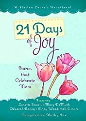 21 Days of Joy: Stories that Celebrate Mom (A Fiction Lover? Devotional) by Kathy Ide (2016-04-01)