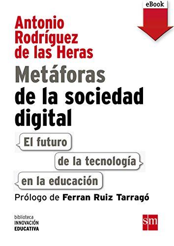 Metáforas de la sociedad digital: El futuro de la tecnología en la educación (eBook-ePub) (Biblioteca Innovación Educativa nº 9) por Antonio Rodríguez de las Heras