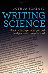 Writing Science: How to Write Papers That Get Cited and Proposals That Get Funded by Joshua Schimel (2011-11-29)