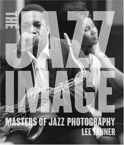 The Jazz Image: Masters of Jazz Photography par Lee Tanner