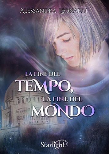 La fine del Tempo, la fine del Mondo (Collana Starlight) di [Alessandra Leonardi]