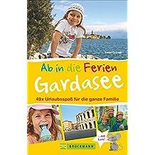 Familienreiseführer Gardasee: Die schönsten Ausflugsziele rund um den Gardasee. Freizeitparks, Erlebniswanderungen, Besichtigungen und Natur. Urlaubsspaß für die ganze Familie.