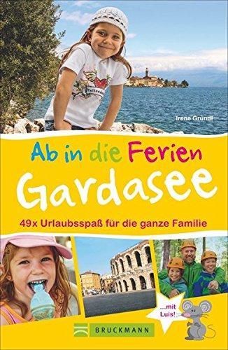 Familienreiseführer Gardasee: Urlaubsspaß für die ganze Familie. Die schönsten Ausflugsziele rund um den See. Freizeitparks, Wandertouren, Besichtigungen, uvm. Ab in die Ferien zum Gardasee. NEU 2018