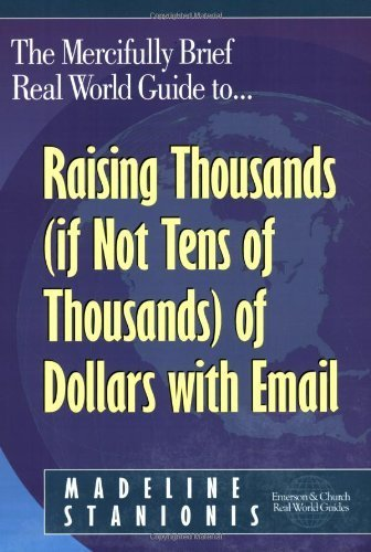 The Mercifully Brief, Real World Guide to Raising Thousands (If Not Tens of Thousands) of Dollars With Email by Madeline Stanionis (2006-02-10)