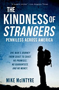 The Kindness of Strangers: Penniless Across America (English Edition) von [McIntyre, Mike]