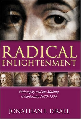 Radical Enlightenment: Philosophy and the Making of Modernity 1650-1750 por Professor Jonathan I. Israel