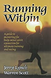 Running Within: A Guide to Mastering the Body-Mind-Spirit: A Guide to Mastering the Body-Mind-Spirit Connection for Ultimate Training and Racing by Jerry Lynch (1999-03-01)
