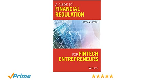 A Guide to Financial Regulation for Fintech Entrepreneurs: Amazon co