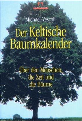 Der Keltische Baumkalender - Über den Menschen, die Zeit und die Bäume