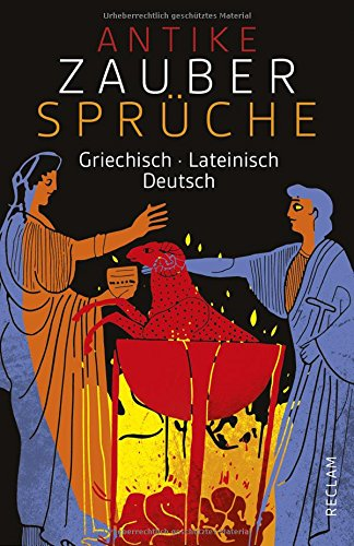 Antike Zaubersprüche: Griechisch/Lateinisch/Deutsch (Reclams Universal-Bibliothek)