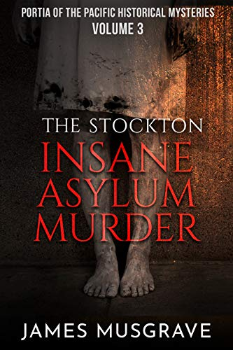The Stockton Insane Asylum Murder: Nineteenth Century Historical Mystery and Thriller (Portia of the Pacific Historical Mysteries Book 3) (English Edition)