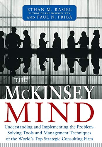 The McKinsey Mind: Understanding and Implementing the Problemsolving Tools and Management Techniques of the World\'s Top Strategic Consulting Firm