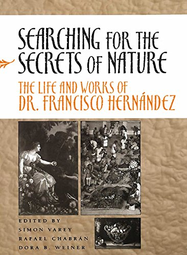Searching for the Secrets of Nature: The Life and Works of Dr. Francisco Hernández: The Life and Works of Dr Francisco Hernandez