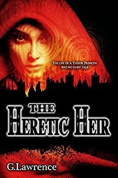 The Heretic Heir (The Elizabeth of England Chronicles Book 2) by [Lawrence, G.]