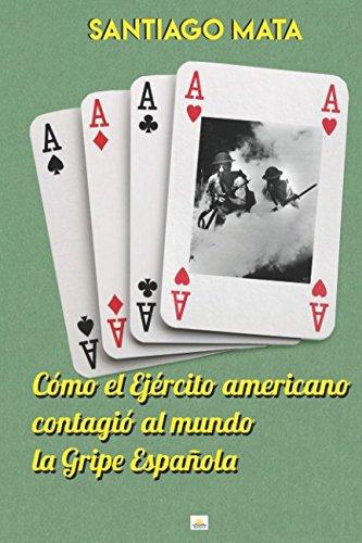 Cómo el Ejército americano contagió al mundo la Gripe Española por Santiago Mata