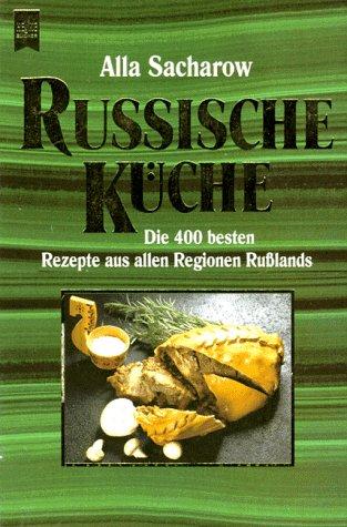 Russische Küche. Die 400 besten Rezepte aus allen Regionen Rußlands