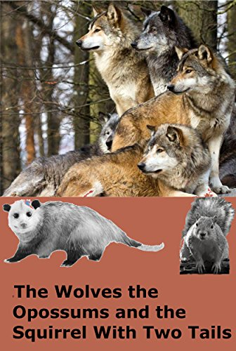 The Wolves, the Opossums, and the Squirrel with Two Tails (English Edition)