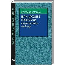 Jean-Jacques Rousseaus ' Gesellschaftsvertrag' (Werkinterpretationen)