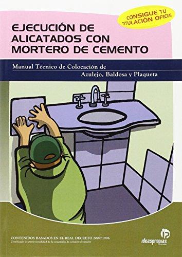 Ejecución de alicatados con mortero de cemento : manual técnico de colocación de azulejo, baldosa y plaqueta por Jorge Costal Blanco