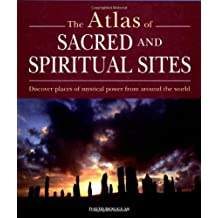 Atlas of Sacred and Spiritual Sites: Discover Places of Mystical Power from Around the World