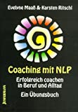 Coaching mit NLP: Erfolgreich coachen in Beruf und Alltag. Ein Übungsbuch