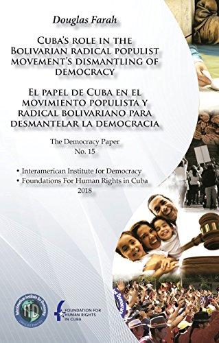 Cuba's role in the Bolivarian radical populist movement's dismantling of democracy: El papel de Cuba en el movimiento populista y radical bolivariano para desmantelar la democracia por Douglas  Farah