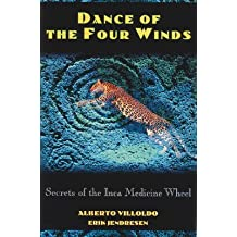 [Dance of the Four Winds: Secrets of the Inca Medicine Wheel] (By: Alberto Villoldo) [published: January, 2000]