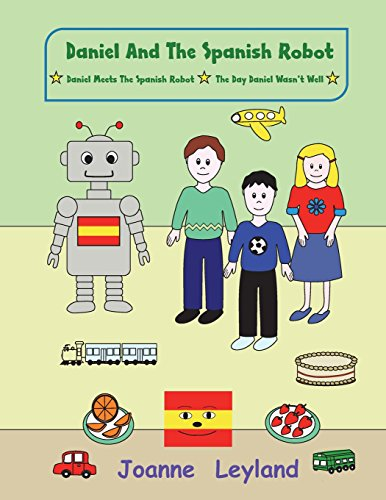 Daniel And The Spanish Robot - Book 1: Two lovely stories in English teaching Spanish to 3 - 7 year olds par Joanne Leyland