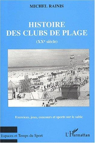 Histoire des clubs de plages (xxe siecle). exercices jeux concours et sport par Michel Rainis
