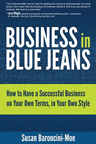 Business in Blue Jeans: How to Have a Successful Business on Your Own Terms,  in Your Own Style (English Edition)