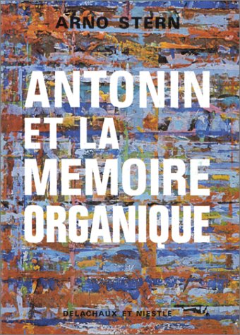ANTONIN OU LA MEMOIRE ORGANIQUE