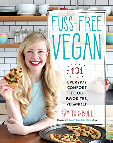 Einfach Füße Fuß (Fuss-Free Vegan: 101 Everyday Comfort Food Favorites, Veganized)