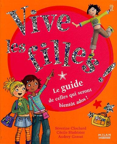 Vive les filles ! : Le guide de celles qui seront bientôt ados ! par Séverine Clochard