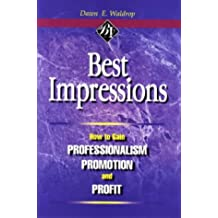 Best Impressions: How to Gain Professionalism, Promotion and Profit