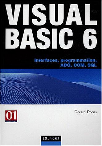 Visual Basic 6 : Interfaces, programmation, ADO, COM, SQL