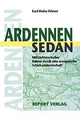 Ardennen - Sedan: Militärhistorischer Führer durch eine europäische Schicksalslandschaft