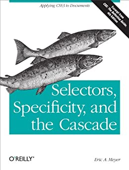 Selectors, Specificity, and the Cascade von [Meyer, Eric A.]