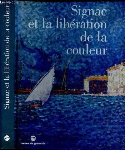SIGNAC ET LA LIBERATION DE LA COULEUR. De Matisse à Mondrian