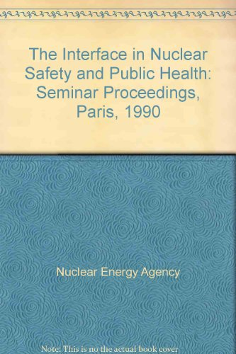 The interface in nuclear safety and public health : proceedings of the second nea seminar paris fr par Nuclear Energy Agency