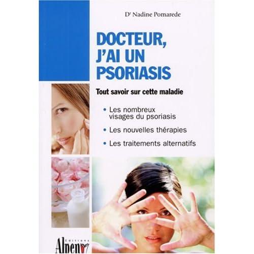 Docteur, j'ai un psoriasis : Un guide incontournable pour comprendre le psoriasis et le soigner avec succès
