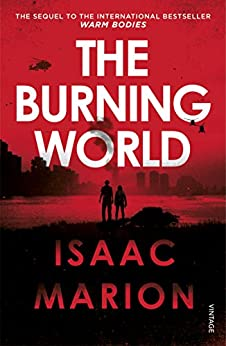 The Burning World (The Warm Bodies Series)