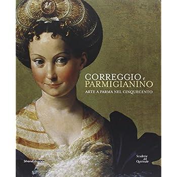 Correggio E Parmigianino. Arte A Parma Nel Cinquecento. Catalogo Della Mostra (Roma, 12 Marzo-26 Giugno 2016). Ediz. Illustrata