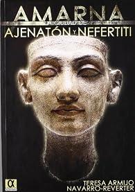 Amarna, la ciudad de Ajenarón y Nefertit par  Teresa Armijo Navarro