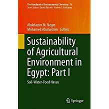 Sustainability of Agricultural Environment in Egypt: Part I: Soil-Water-Food Nexus (The Handbook of Environmental Chemistry)