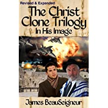 The Christ Clone Trilogy - Book One: IN HIS IMAGE (Revised & Expanded) (English Edition)
