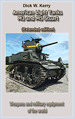American Light Tanks M3 and M5 Stuart (Extended edition): Weapons and military equipment of the world (English Edition) - Stuart M3 Tank
