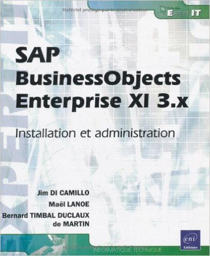 Sap Businessobjects Enterprise XI 3 - Installation et Administration de Bernard TIMBAL DUCLAUX de MARTIN ,Jim DI CAMILLO ,Maël LANOE ( 16 août 2010 )