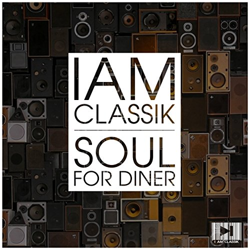 I Am Classik (Soul for Dinner)