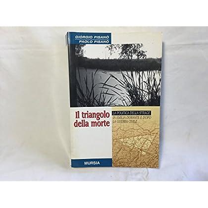 Triangolo Della Morte. La Politica Della Strage In Emilia Durante E Dopo La Guerra Civile